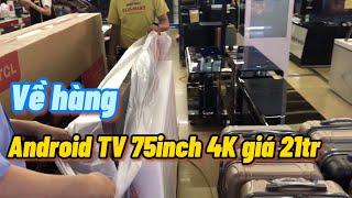 Về hàng Android Tivi 75inch 4K giá 21tr màn hình lớn sắc nét