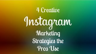4 Creative Instagram Marketing Strategies the Pros Use