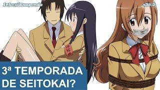 Chance de 3ª temporada de Seitokai Yakuindomo | IntoxiResponde 39.1