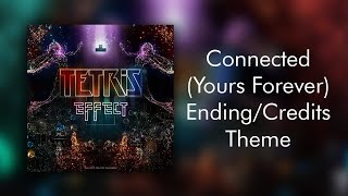 Connected (Yours Forever) Ending/Credits Theme- Tetris Effect
