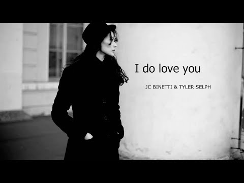 I do love you  NEW Song clip From BINETTI and Tyler SELPH