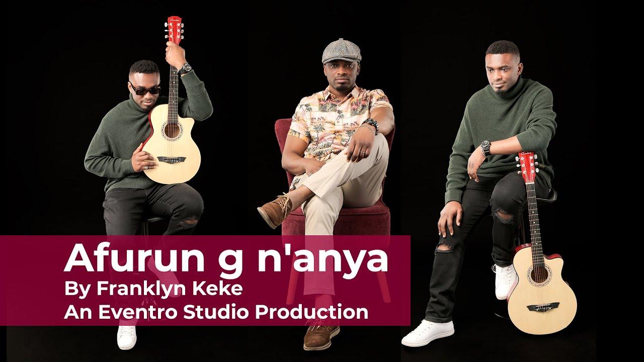 Afurun g n'anya | Franklyn Keke | Eventro Studio