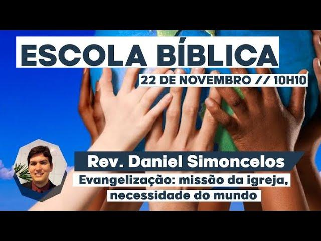 Rev. Daniel Simoncelos - Evangelização: missão da igreja, necessidade do mundo