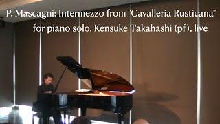 """P. Mascagni: Intermezzo from """"Cavalleria Rusticana"""" for piano solo, Kensuke Takahashi (pf), live"""
