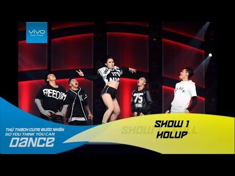 Thử Thách Cùng Bước Nhảy 2016 | SHOW 1 | HOLUP - CÁT TƯỜNG, MINH HIẾU, TUẤN ANH, MINH THÔNG,TRÚC ANH