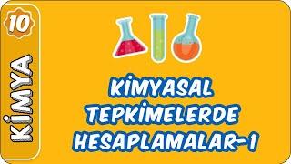 Kimyasal Tepkimelerde Hesaplamalar-1   10. Sınıf Kimya