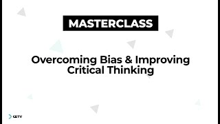 Improving Your Critical Thinking -  Masterclass Preview