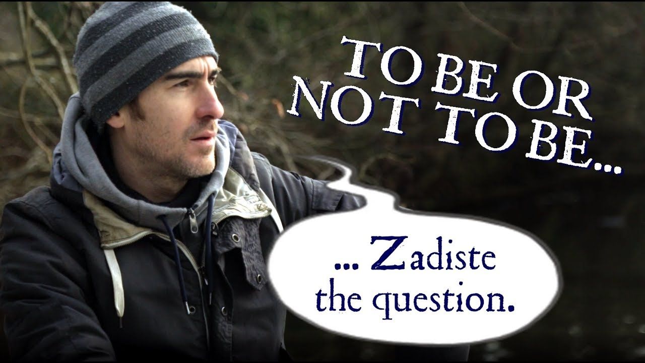 To be or not to be... Zadiste the question.