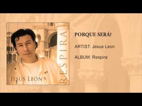 Porque Sera? - Jesus Leon