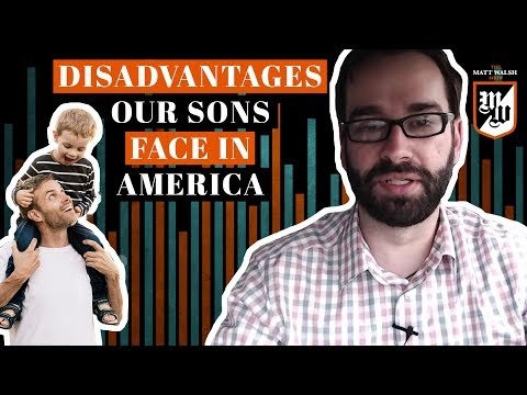 The Great Disadvantages Our Sons Face In Modern America  The Matt Walsh  Ep. 8