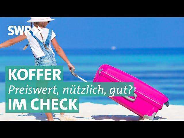 Koffer und Reisetaschen im Check | Preiswert, nützlich, gut? SWR