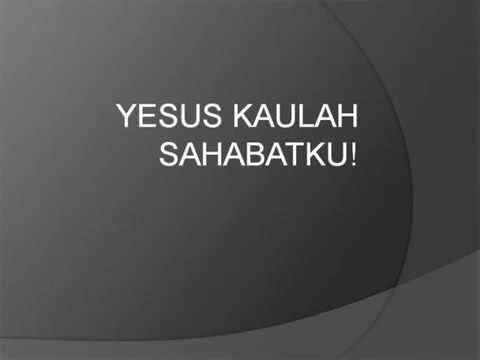 Lagu rohani -Yesus Kaulah Sahabat ku