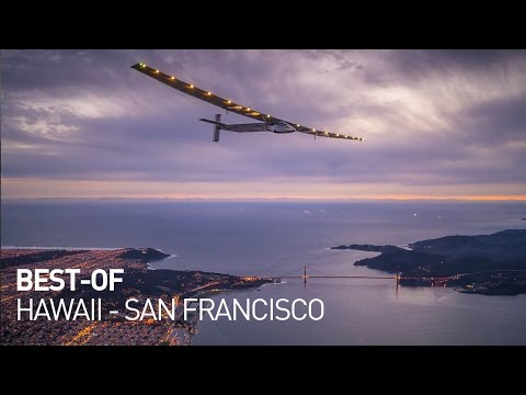 Solar Impulse - Best of First Round-the-World Solar Flight, Hawaii - San Francisco