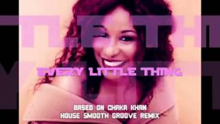 CHAKA KHAN - EVERY LITTLE THING (HOUSE SMOOTH GROOVE REMIX)