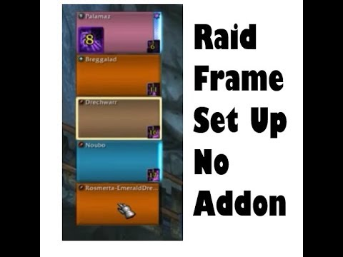 Set Up Simple Raid Frames for Healing / DPS with Blizzard Unit Frames