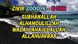 Zikir - Subhanallah Alhamdulillah Wala Ilaha Illallah Allahuakbar 2000X (6 Jam)