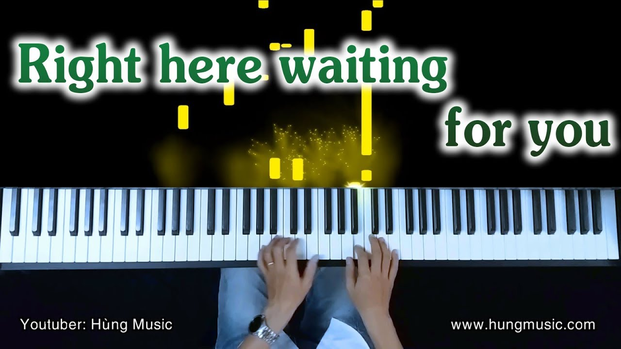Right Here Waiting For You Piano – Right Here Waiting For You [ Hùng Music]
