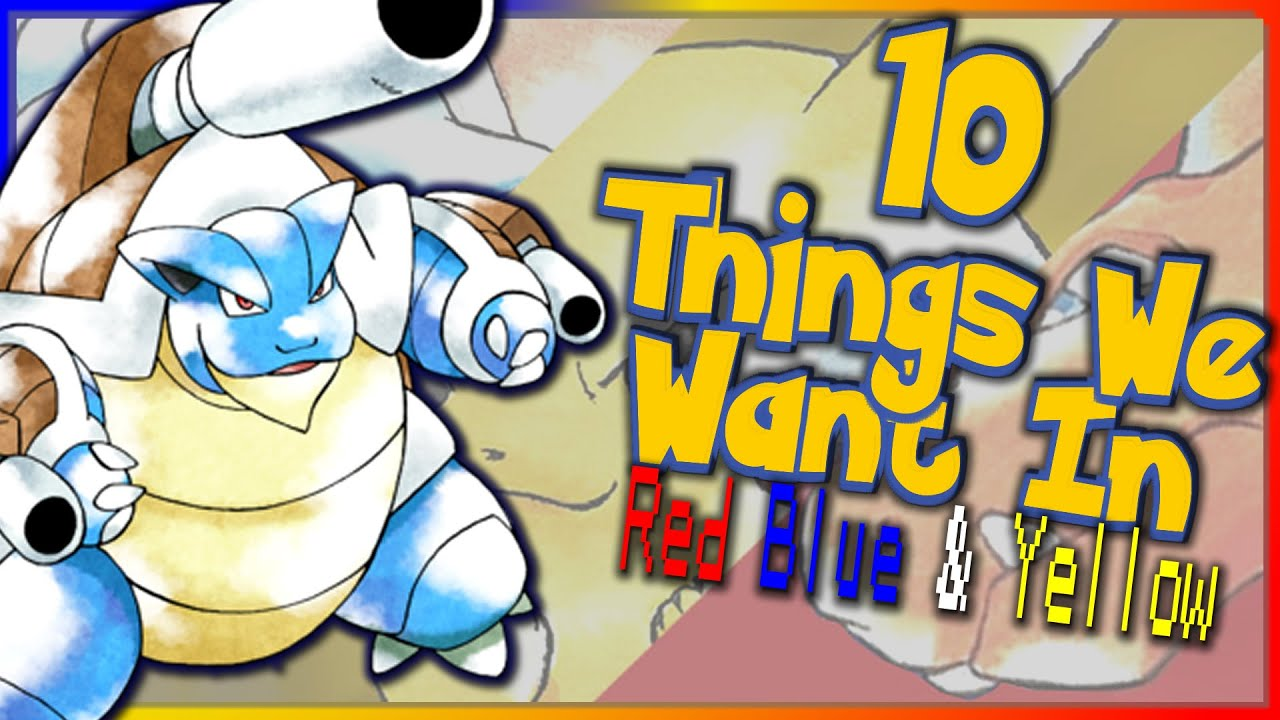 Ten Things We Want In Pokémon Red, Blue And Yellow Re