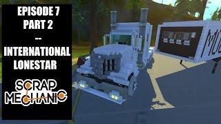 Suggested Creations! -- E7P2 -- International Lonestar (18 Wheeler)!! (Scrap Mechanic)