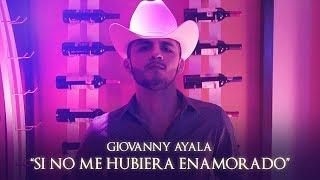 Giovanny Ayala- Si No Me Hubiera Enamorado (Letra Oficial/Lyrics)