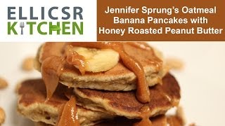 Jennifer Sprung's Oatmeal Banana Pancakes With Honey Roasted Peanut Butter