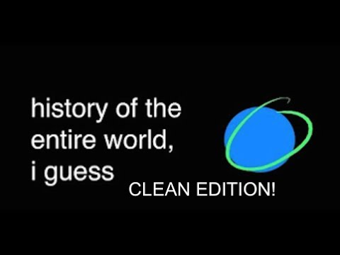 History Of The World, I Guess But It's Clean (for Schools)