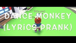 Lyrics Prank (Dance Monkey) - Roblox