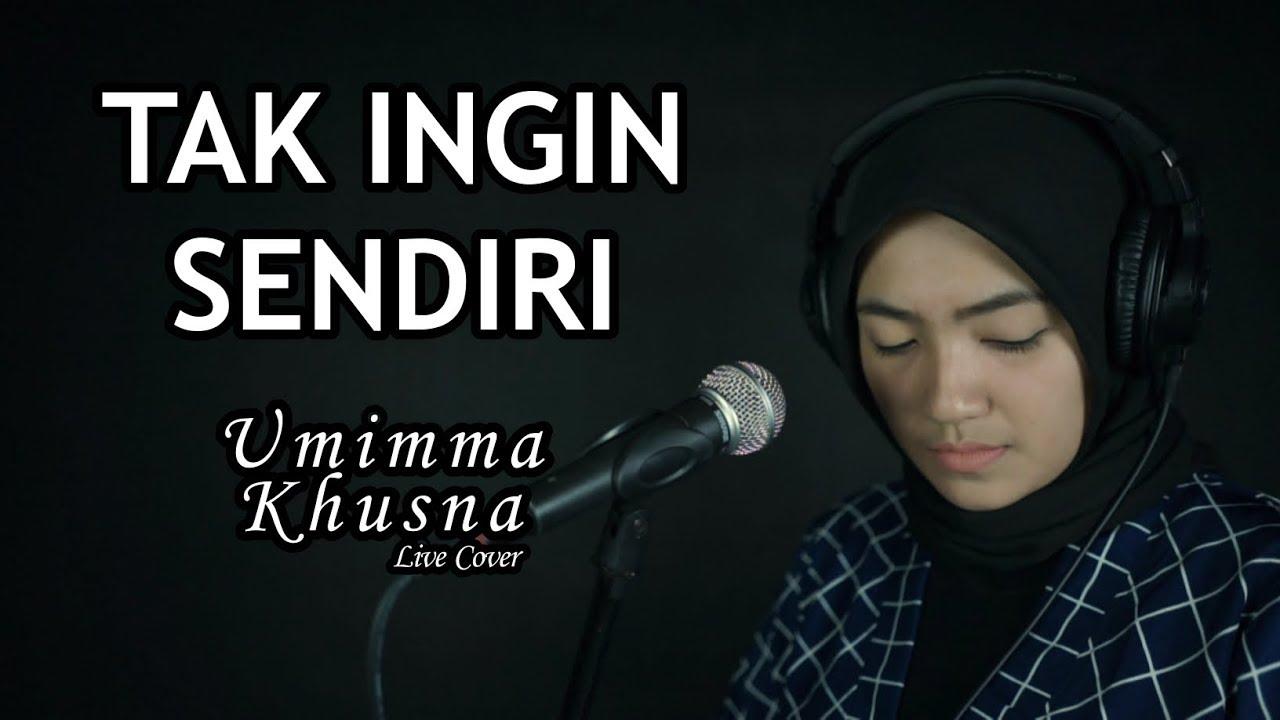 Download TAK INGIN SENDIRI ( DIAN PIESESHA ) - UMIMMA KHUSNA OFFICIAL LIVE COVER