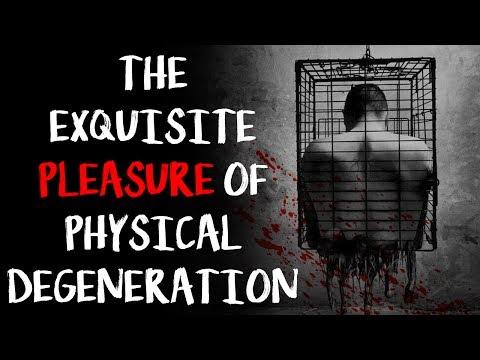 """The Exquisite Pleasure of Physical Degeneration""   CreepyPasta Storytime"