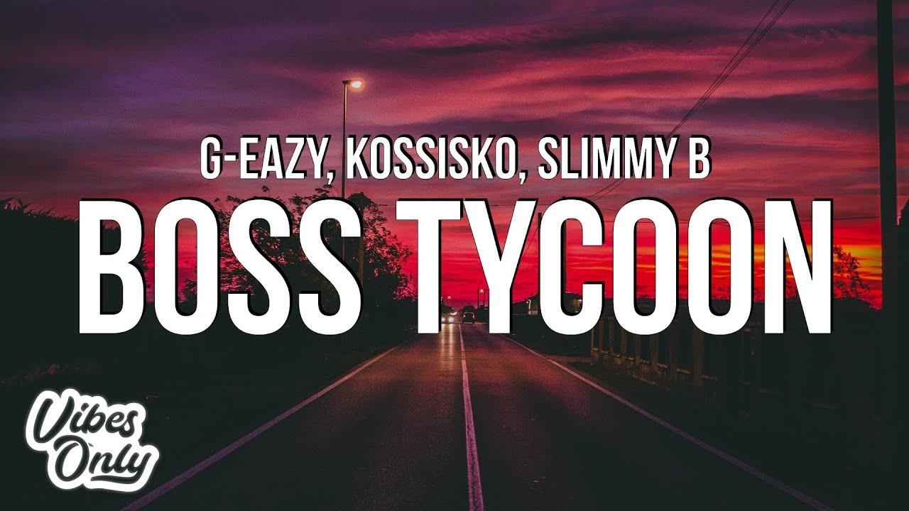 Download G-Eazy - Boss Tycoon (Lyrics) ft. Kossisko & Slimmy B