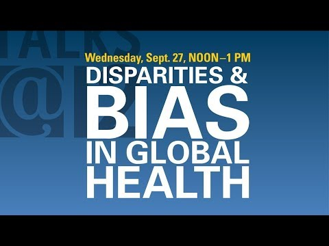 Talks@12: Disparities & Bias in Global Health