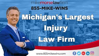 Mike Morse Law Firm   855 M KE W NS   Michigan's Largest Personal  njury Law Firm