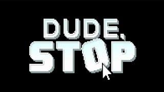 Dude, Stop # 1 - Der Kerl hasst mich
