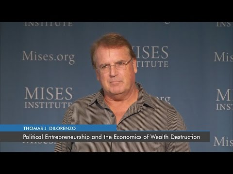 Political Entrepreneurship and the Economics of Wealth Destruction | Thomas J. DiLorenzo