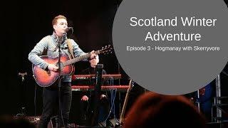 Hogmanay with Skerryvore - Scotland Winter Adventure Episode 3