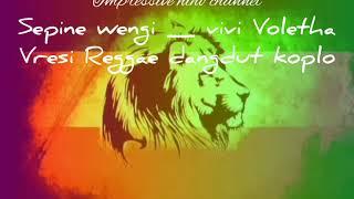 Download lirik Sepine  wengi _ Vivi Voletha Versi Reggae dangdut koplo