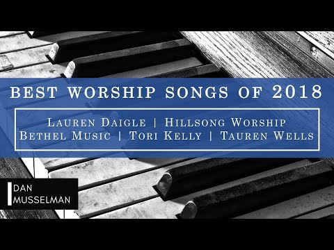 Best Worship Songs of 2018 - Lauren Daigle | Tauren Wells | Cory Asbury | Hillsong Worship