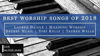 Best Worship Songs of 2018 - Lauren Daigle   Tauren Wells   Cory Asbury   Hillsong Worship