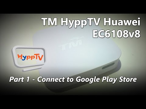 Part 1 - Connecting your TM HyppTV Huawei EC6108v8 Set-top Box to the Play Store