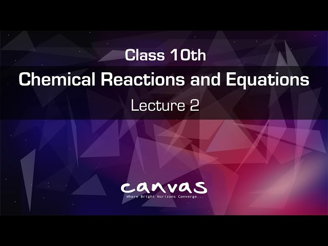 Chemical Reaction and equations Class 10 : Lecture 2 | CBSE | NCERT