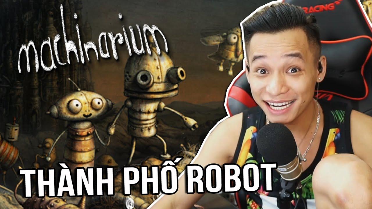 (Machinarium Thế Giới Robot) Phiêu lưu trong thành phố Robot siêu hại não.