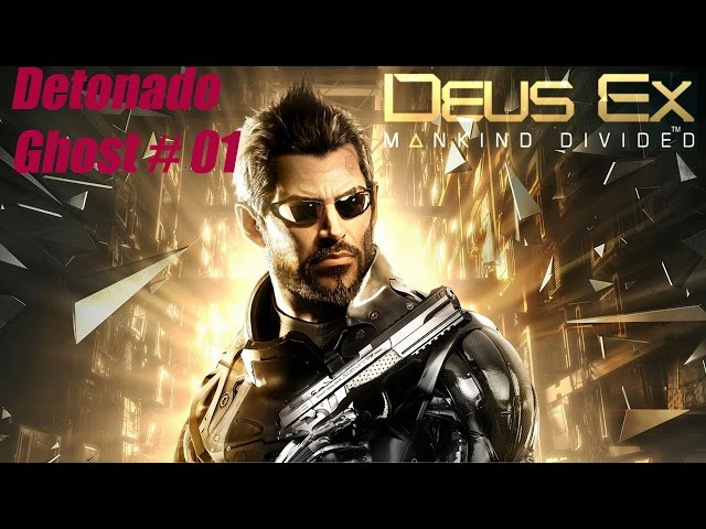 Deus Ex: Mankind Divided PC Detonado Ghost Parte 1 Dubai