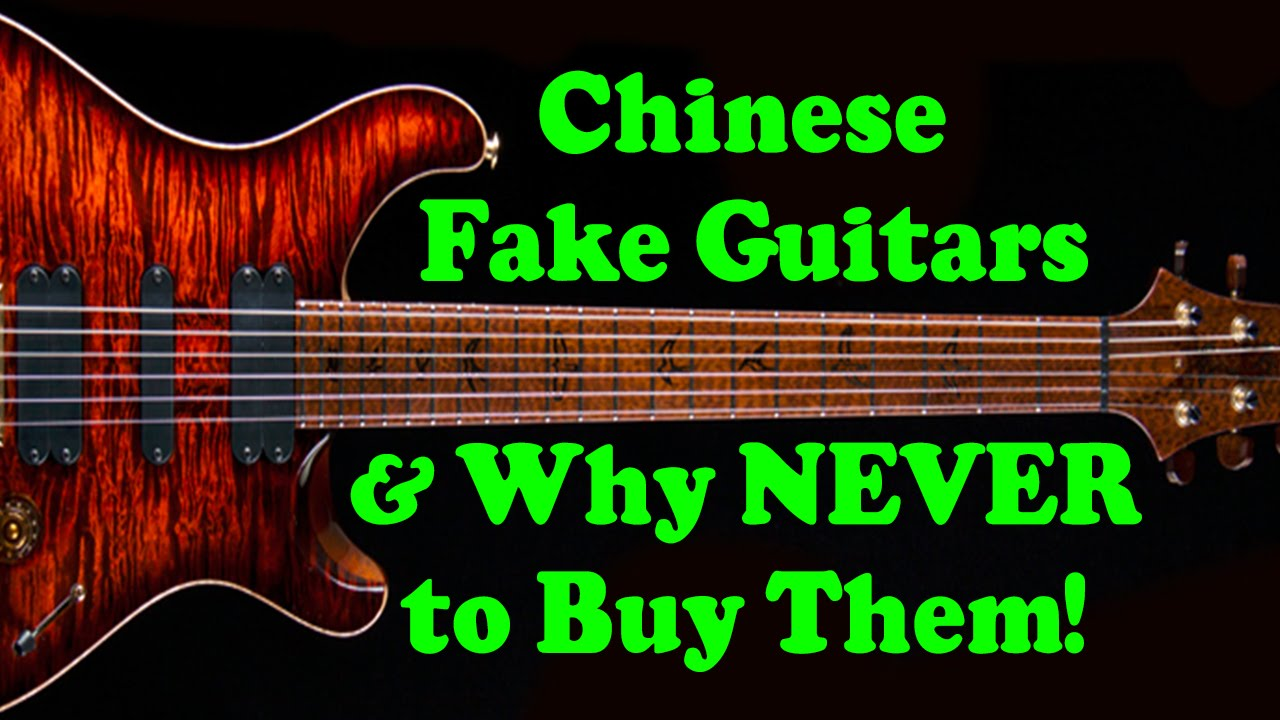 Chinese Fake Guitars Why Never To Buy Them