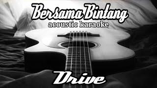 Drive - Bersama Bintang (acoustic karaoke)