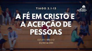Estudo Bíblico 22/04/2020 - A fé em Cristo e a acepção de pessoas