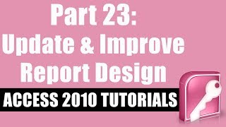 Microsoft Access 2010 Tutorial for Beginners - Part 23 - How to Update and Improve Report Design
