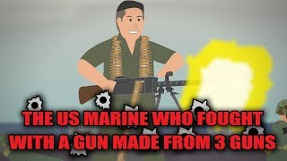 The US Marine who fought with a GUN made from 3 GUNS!