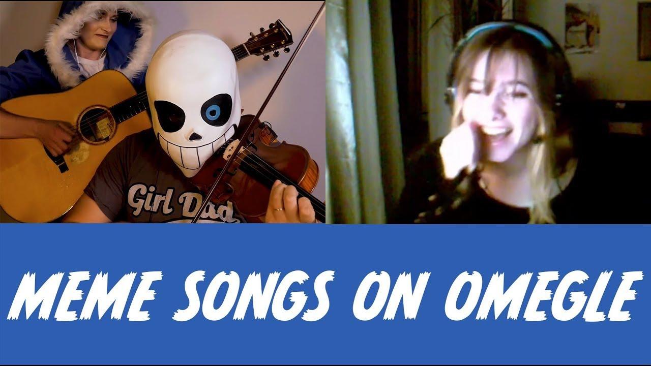 I played MEME Songs on Omegle
