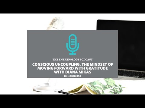 056:-conscious-uncoupling.-the-mindset-of-moving-forward-with-gratitude-with-diana-mikas