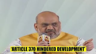 'Article 370 was a hurdle between Kashmir & development': Amit Shah